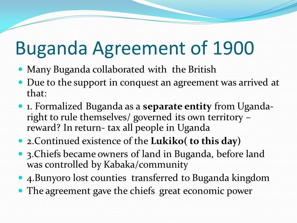 Buganda Agreement of 1900 Many Buganda collaborated with the British