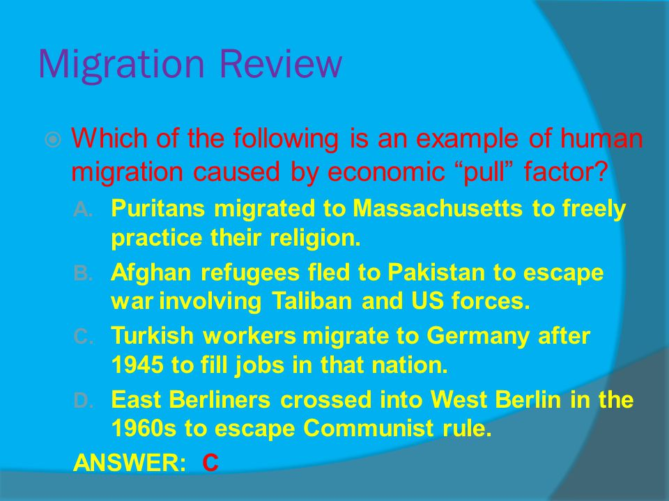 Migration Review Which of the following is an example of human migration caused by economic pull factor