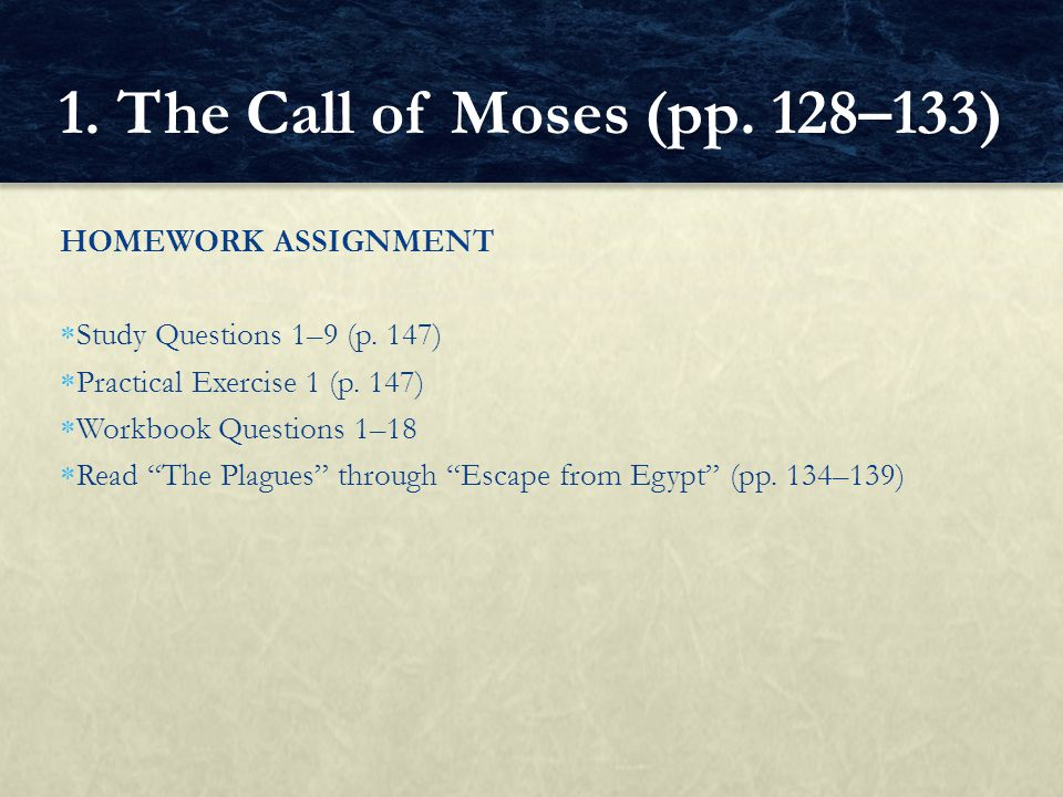 1. The Call of Moses (pp. 128–133) HOMEWORK ASSIGNMENT