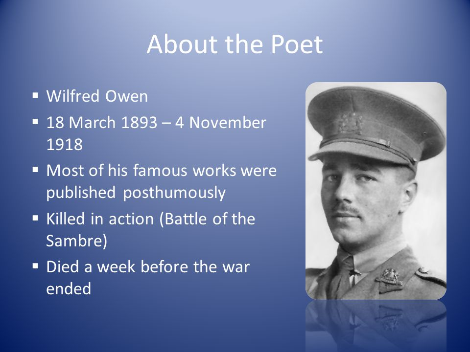 About the Poet Wilfred Owen 18 March 1893 – 4 November 1918