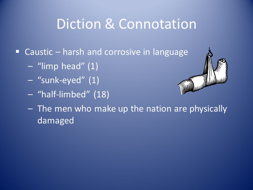 Diction & Connotation Caustic – harsh and corrosive in language