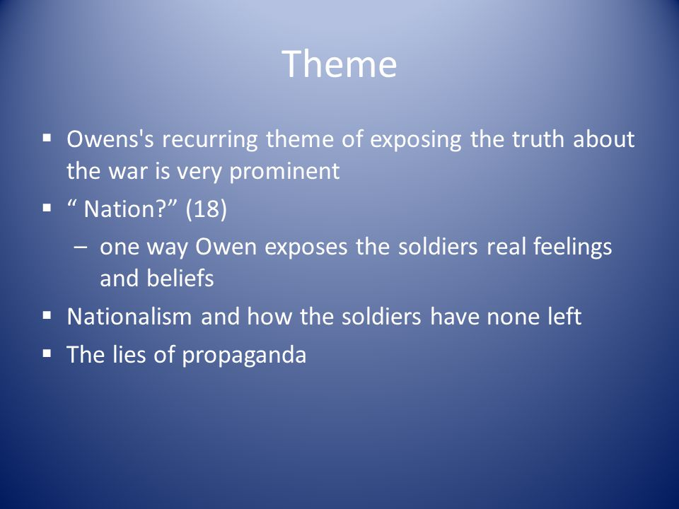Theme Owens s recurring theme of exposing the truth about the war is very prominent. Nation (18)