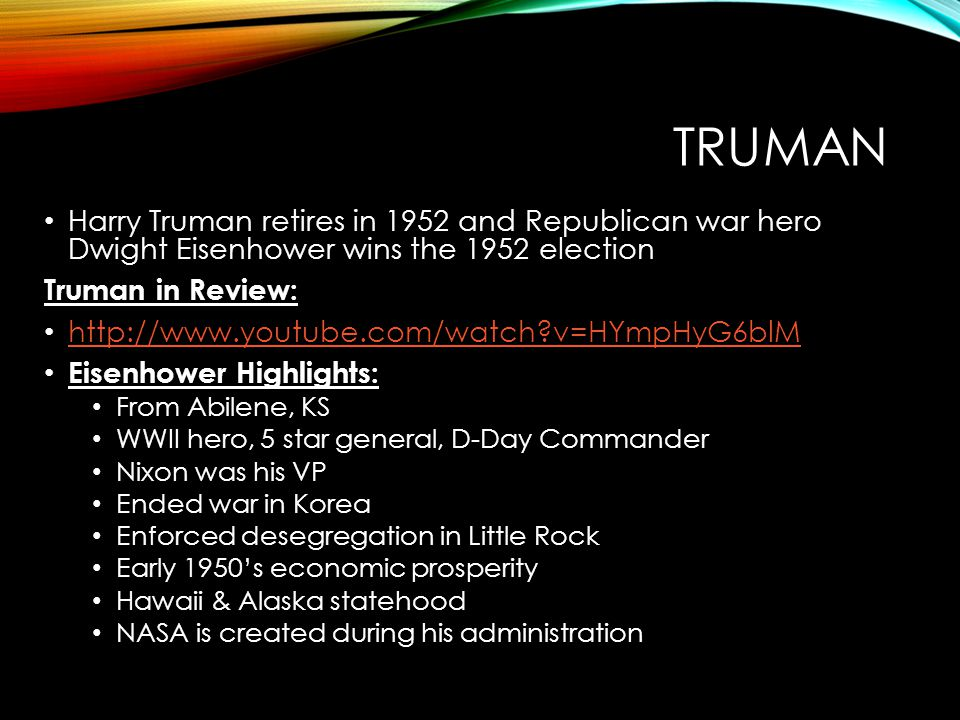 TRUMAN Harry Truman retires in 1952 and Republican war hero Dwight Eisenhower wins the 1952 election.