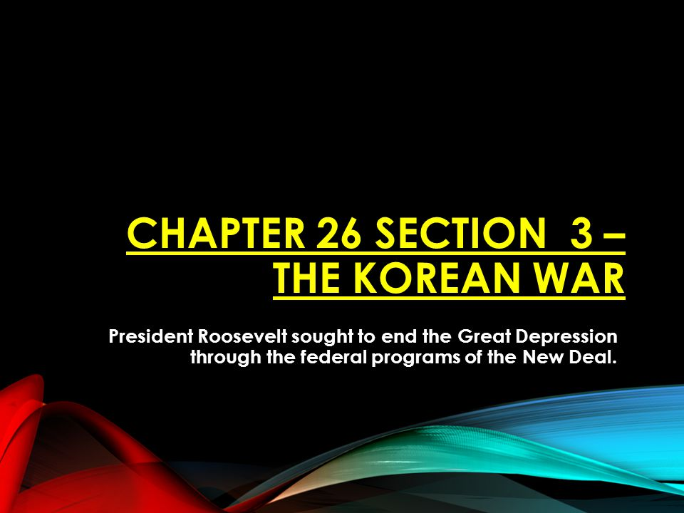 Chapter 26 SECTION 3 – THE KOREAN WAR