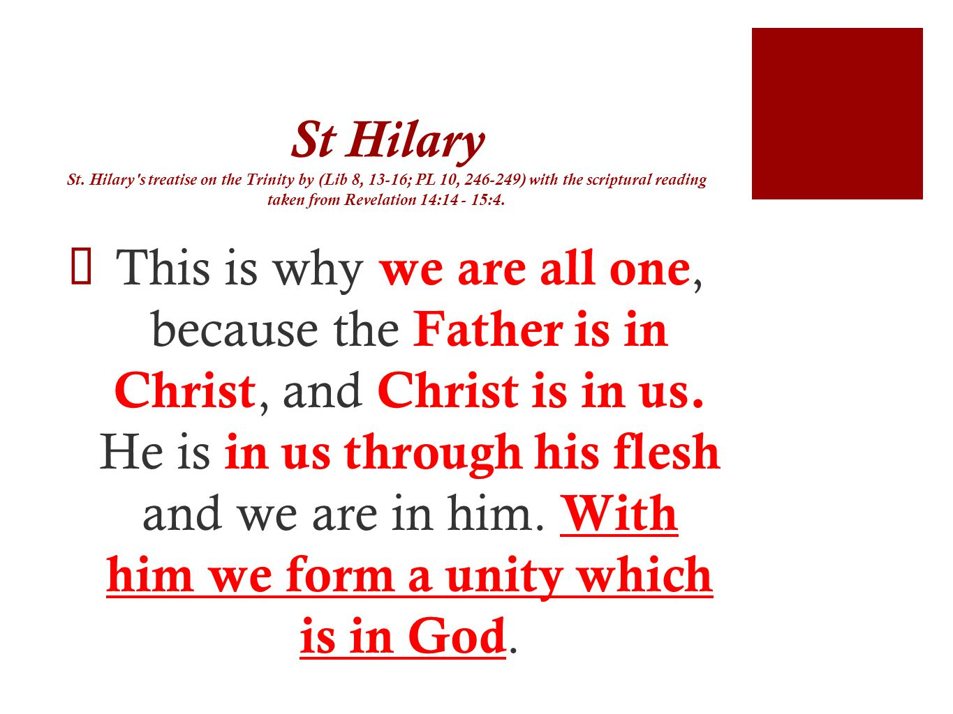 St Hilary St. Hilary s treatise on the Trinity by (Lib 8, 13-16; PL 10, 246-249) with the scriptural reading taken from Revelation 14:14 - 15:4.