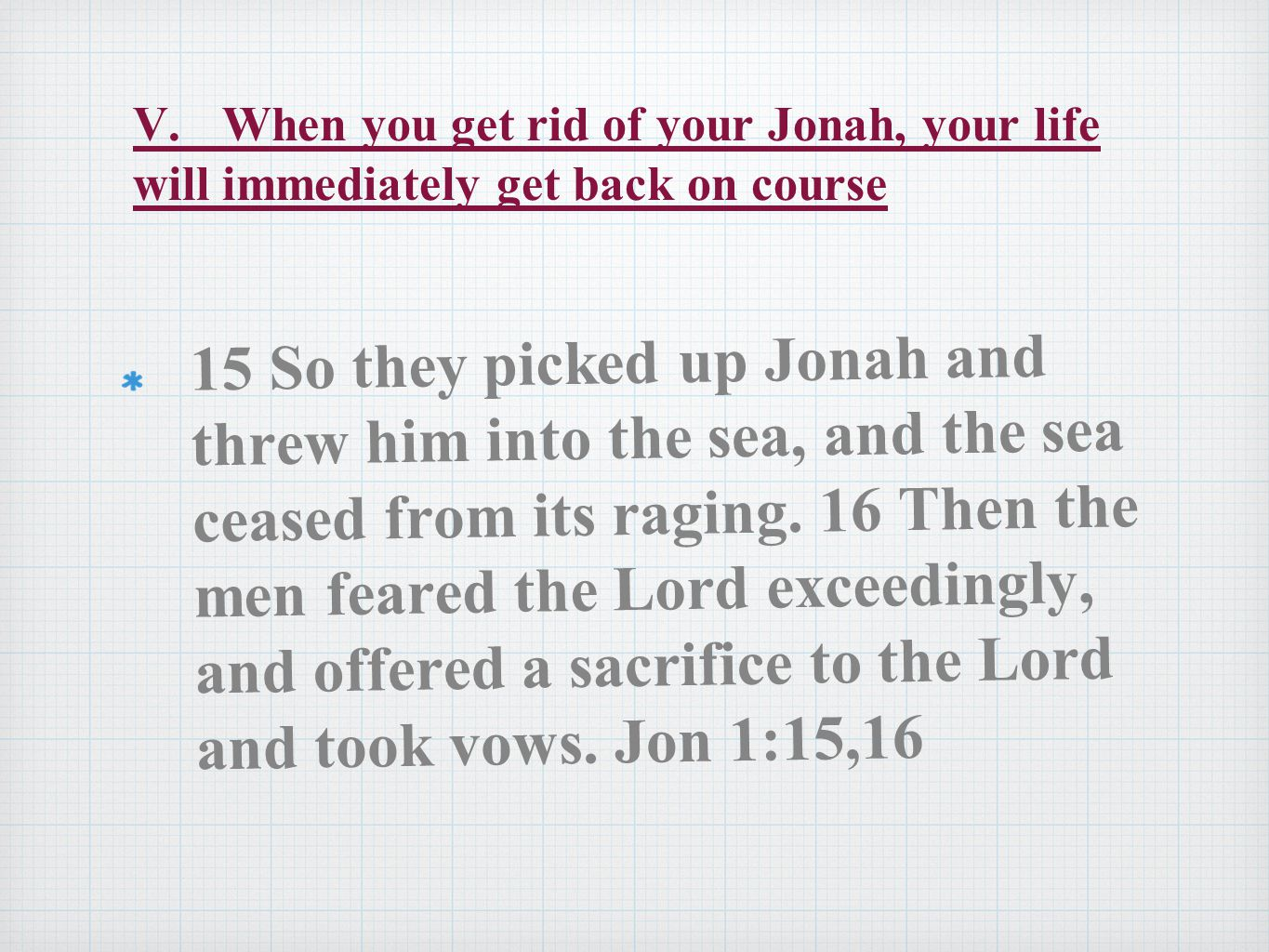 V. When you get rid of your Jonah, your life will immediately get back on course