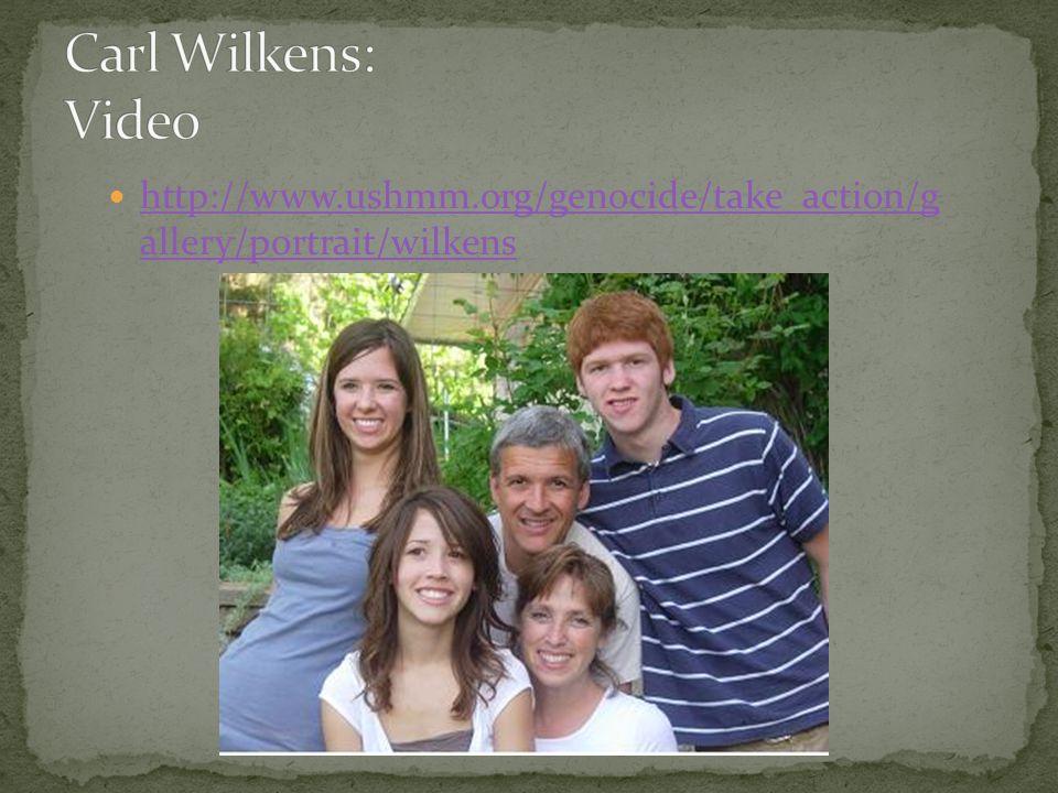 Carl Wilkens: Video http://www.ushmm.org/genocide/take_action/g allery/portrait/wilkens