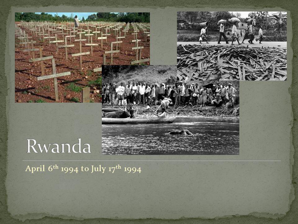 Rwanda April 6th 1994 to July 17th 1994