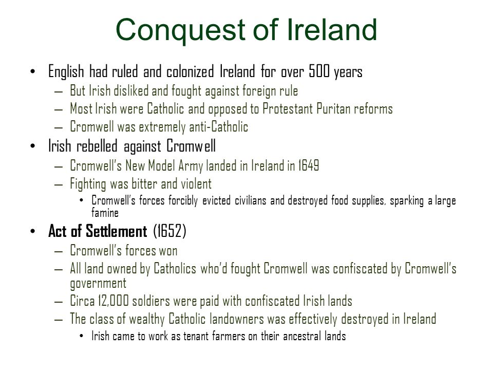 Conquest of Ireland English had ruled and colonized Ireland for over 500 years. But Irish disliked and fought against foreign rule.