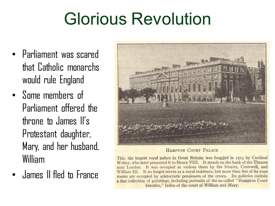 Glorious Revolution Parliament was scared that Catholic monarchs would rule England.