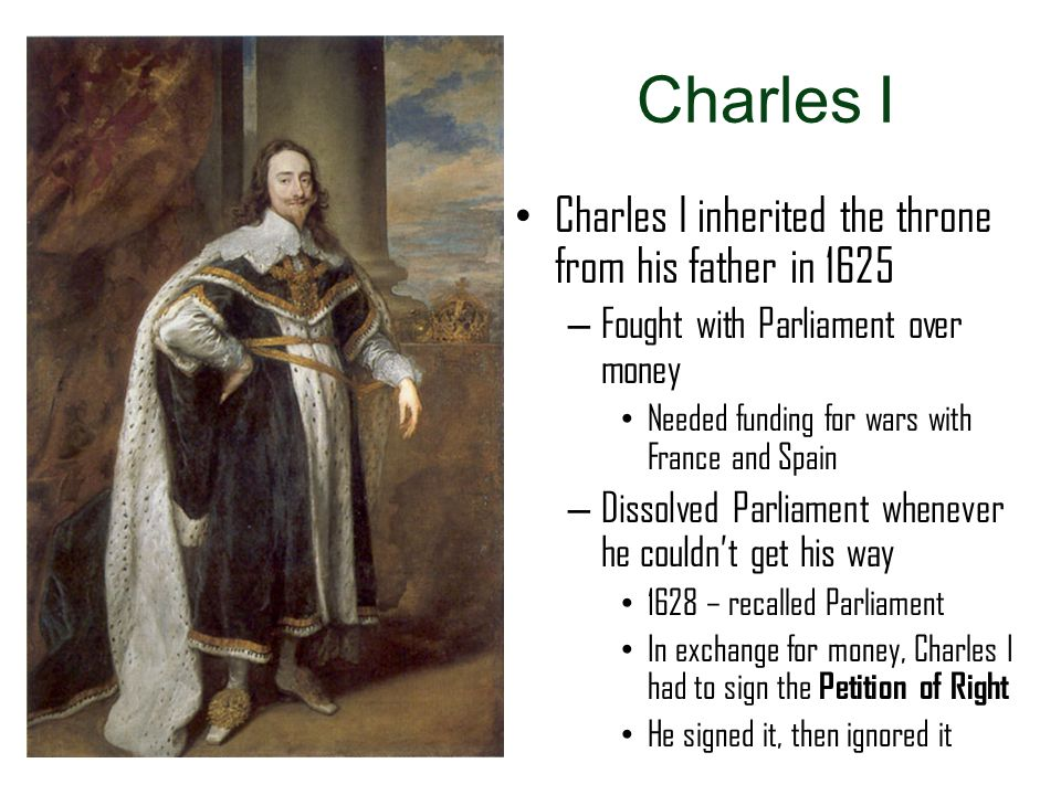 Charles I Charles I inherited the throne from his father in 1625