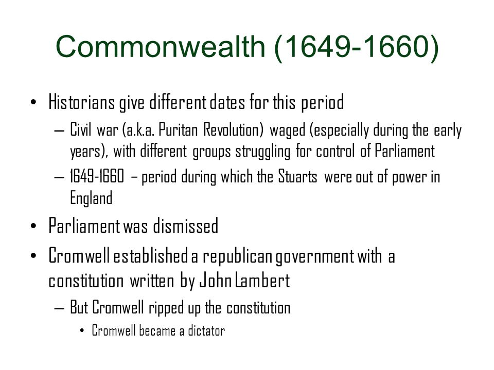 Commonwealth (1649-1660) Historians give different dates for this period.