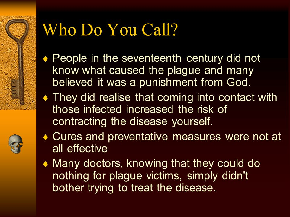 Who Do You Call People in the seventeenth century did not know what caused the plague and many believed it was a punishment from God.