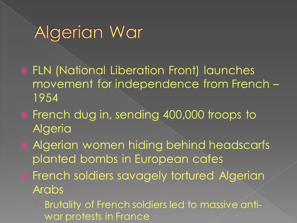 Algerian War FLN (National Liberation Front) launches movement for independence from French – 1954.