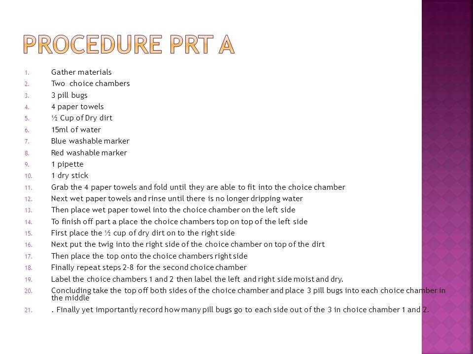 Procedure Prt A Gather materials Two choice chambers 3 pill bugs