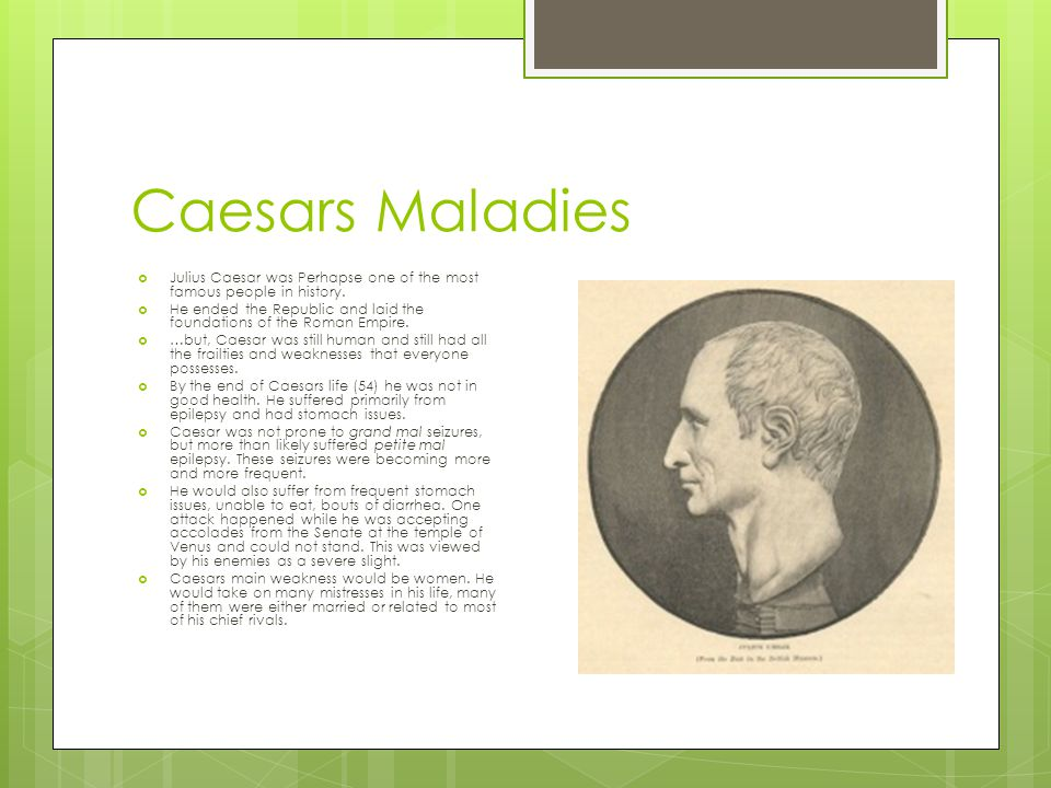 Caesars Maladies Julius Caesar was Perhapse one of the most famous people in history.