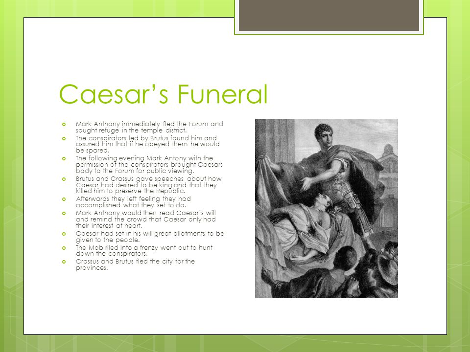 Caesar's Funeral Mark Anthony immediately fled the Forum and sought refuge in the temple district.