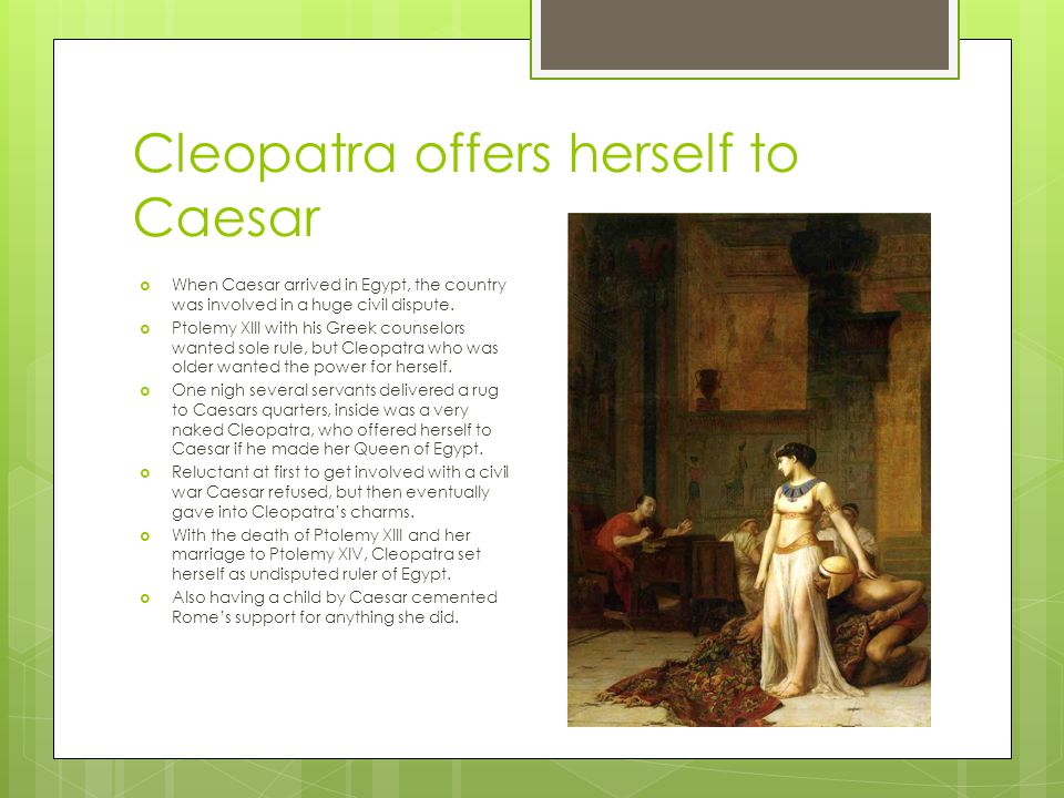 Cleopatra offers herself to Caesar