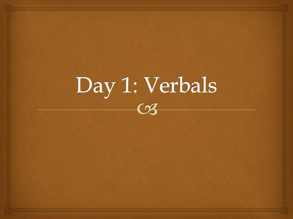 Day 1: Verbals