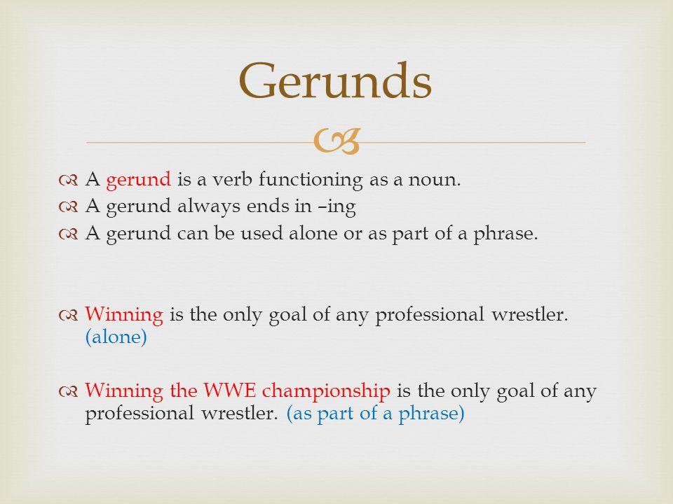 Gerunds A gerund is a verb functioning as a noun.