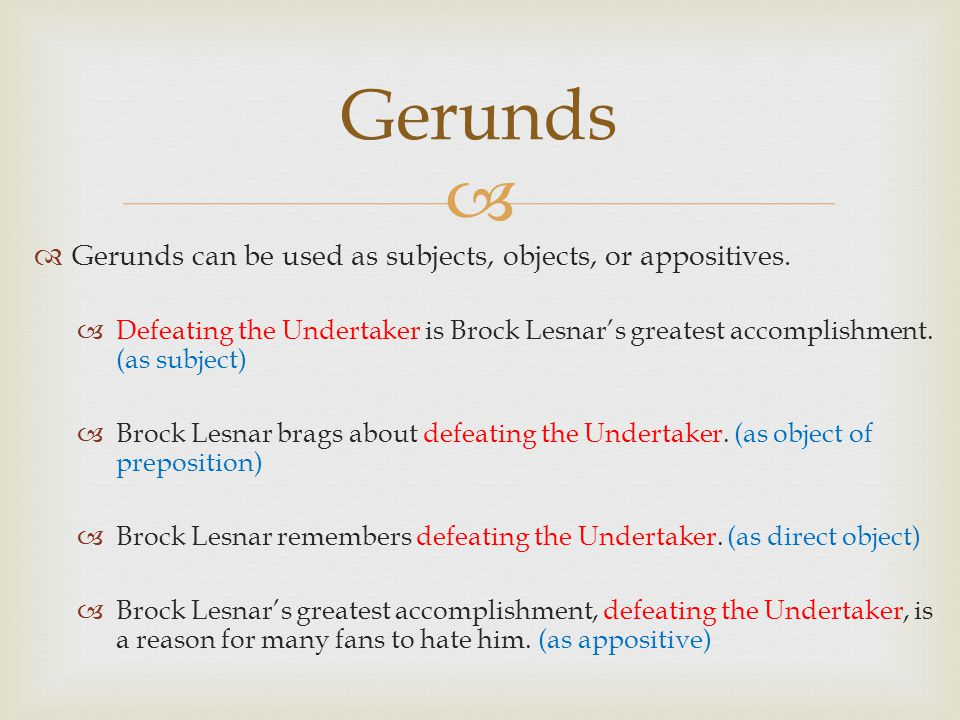 Gerunds Gerunds can be used as subjects, objects, or appositives.