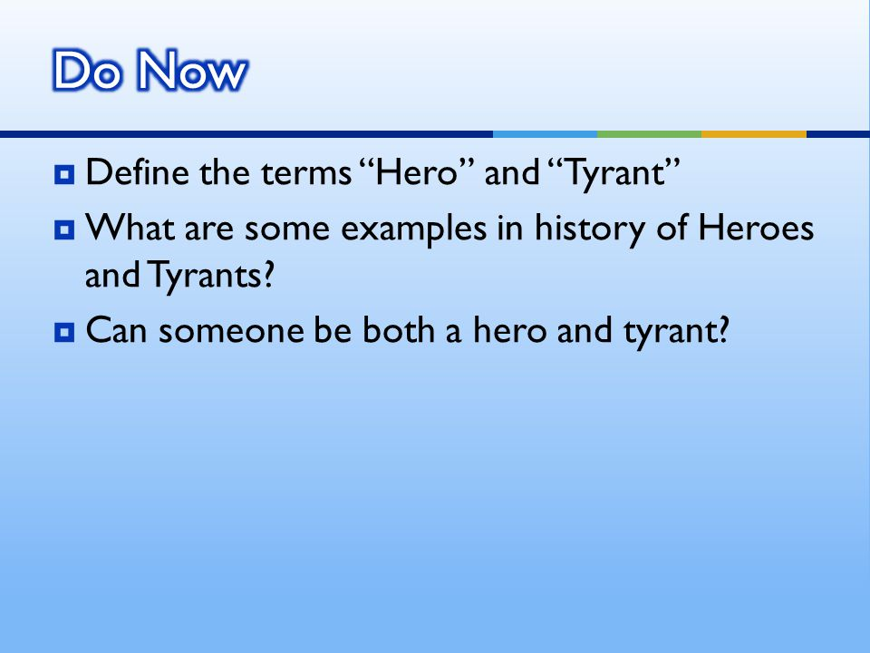 Do Now Define the terms Hero and Tyrant