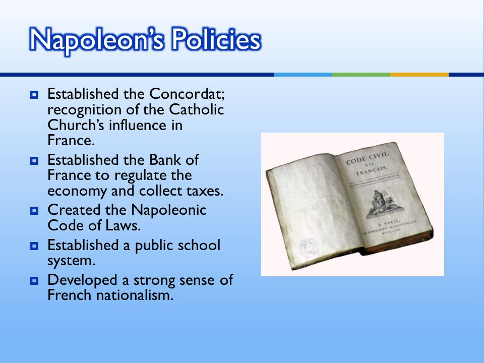 Napoleon's Policies Established the Concordat; recognition of the Catholic Church's influence in France.