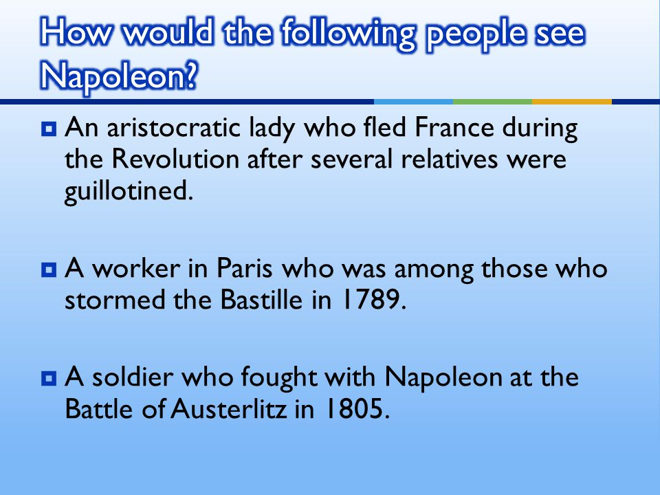 How would the following people see Napoleon