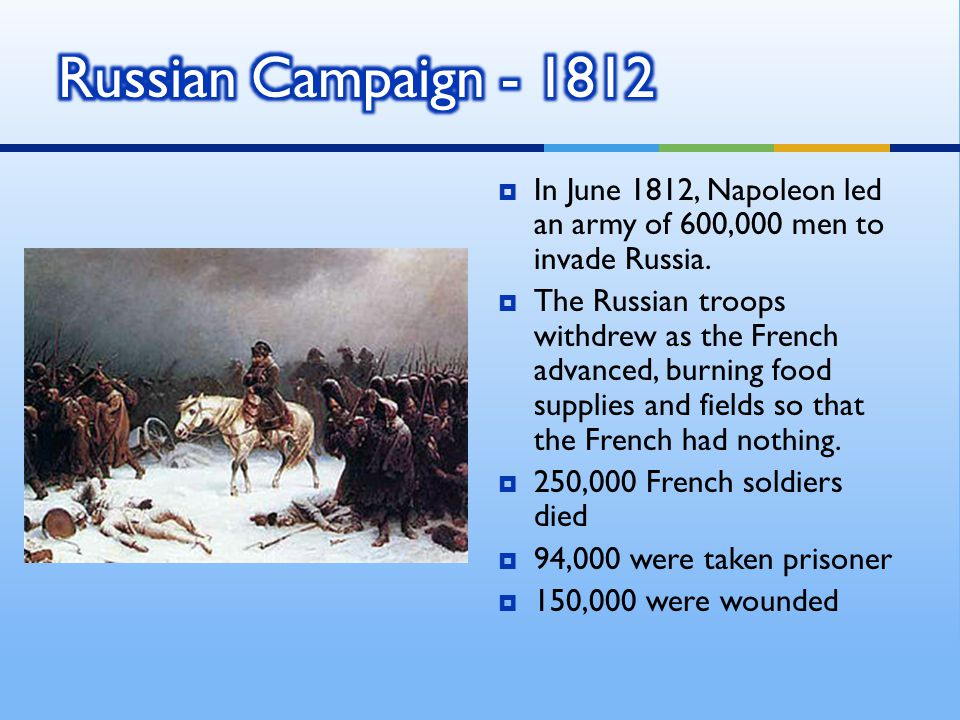 Russian Campaign - 1812 In June 1812, Napoleon led an army of 600,000 men to invade Russia.