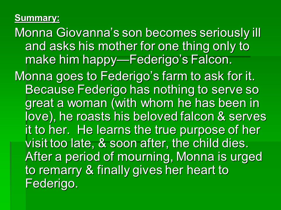 Summary: Monna Giovanna's son becomes seriously ill and asks his mother for one thing only to make him happy—Federigo's Falcon.