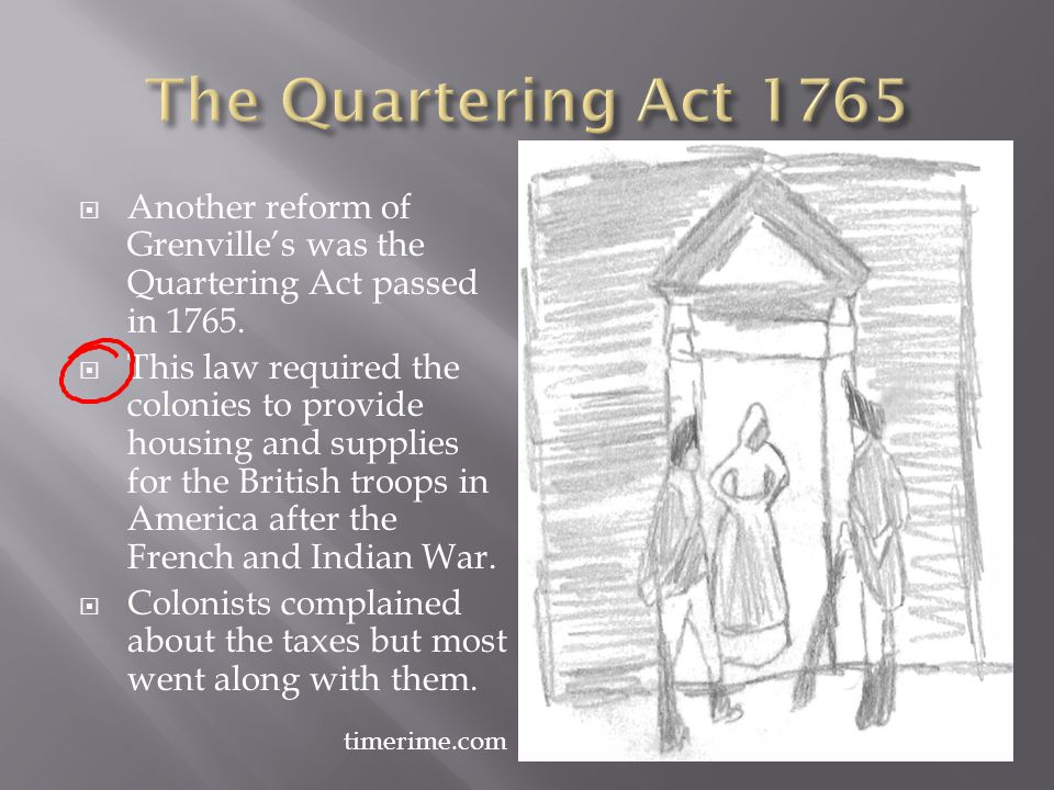 The Quartering Act 1765 Another reform of Grenville's was the Quartering Act passed in 1765.