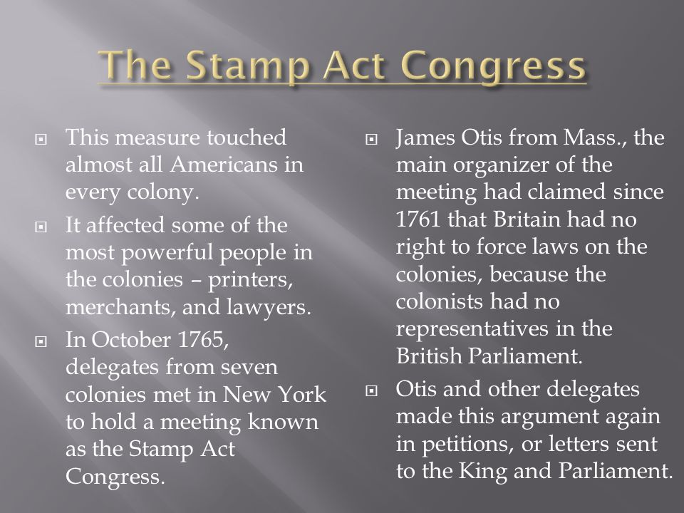 The Stamp Act Congress This measure touched almost all Americans in every colony.