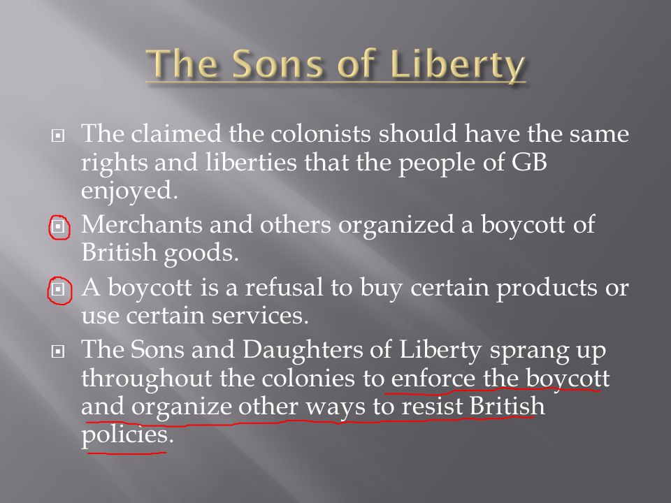 The Sons of Liberty The claimed the colonists should have the same rights and liberties that the people of GB enjoyed.