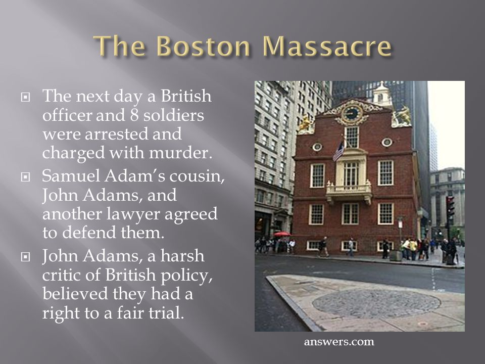 The Boston Massacre The next day a British officer and 8 soldiers were arrested and charged with murder.