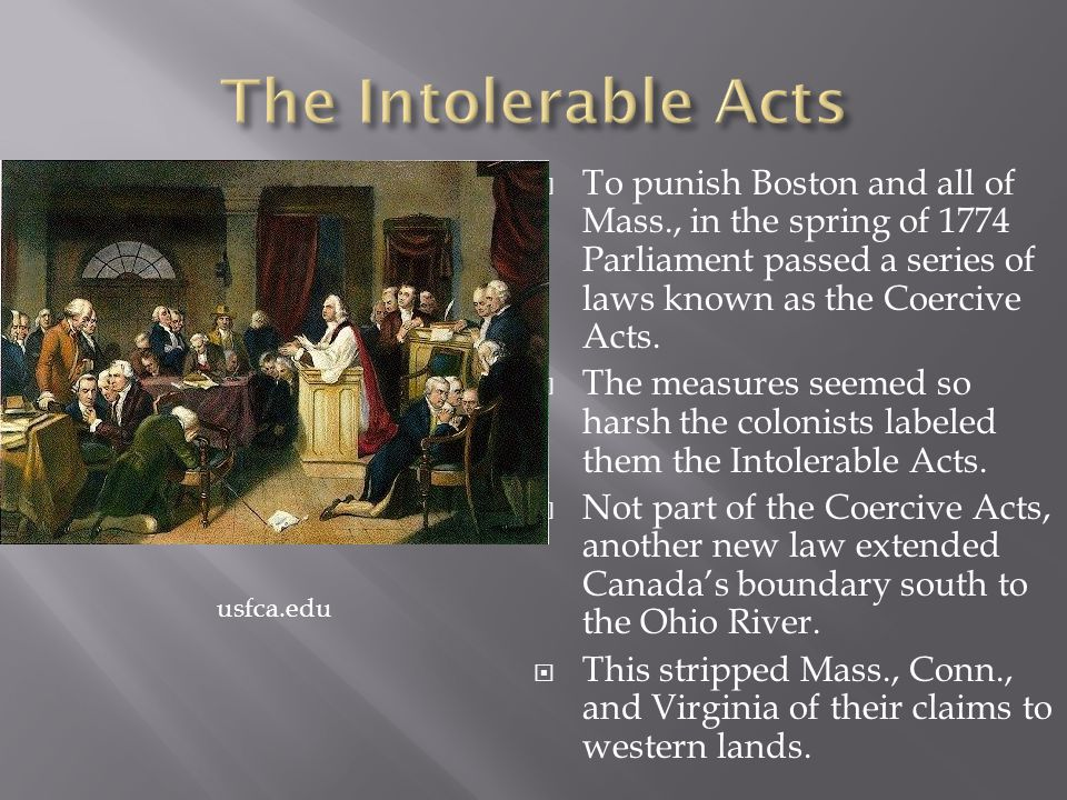 The Intolerable Acts To punish Boston and all of Mass., in the spring of 1774 Parliament passed a series of laws known as the Coercive Acts.