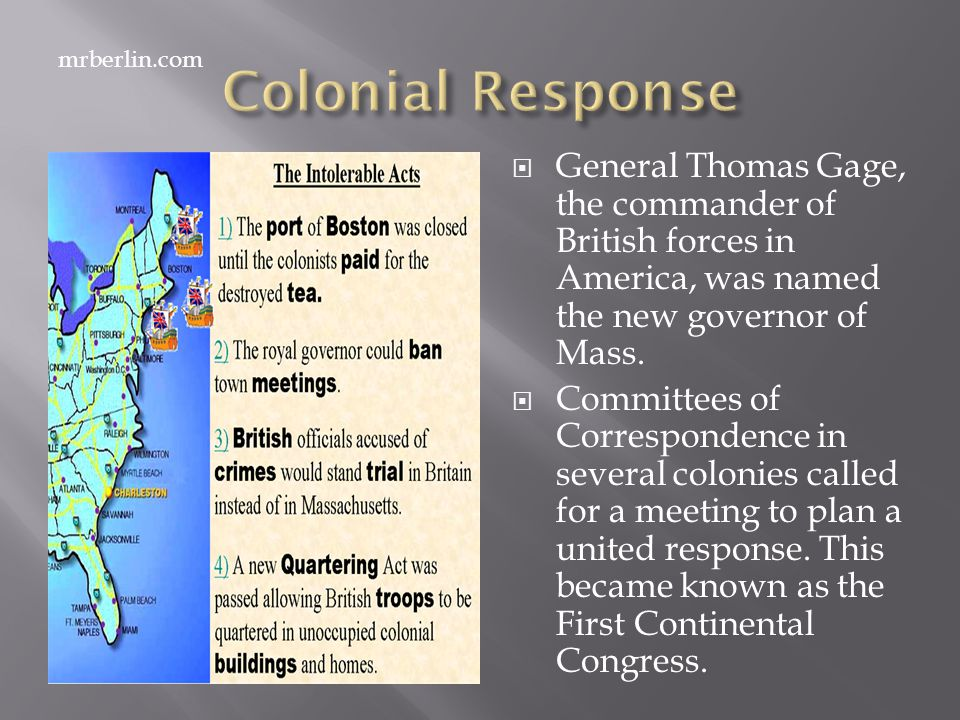 Colonial Response mrberlin.com. General Thomas Gage, the commander of British forces in America, was named the new governor of Mass.
