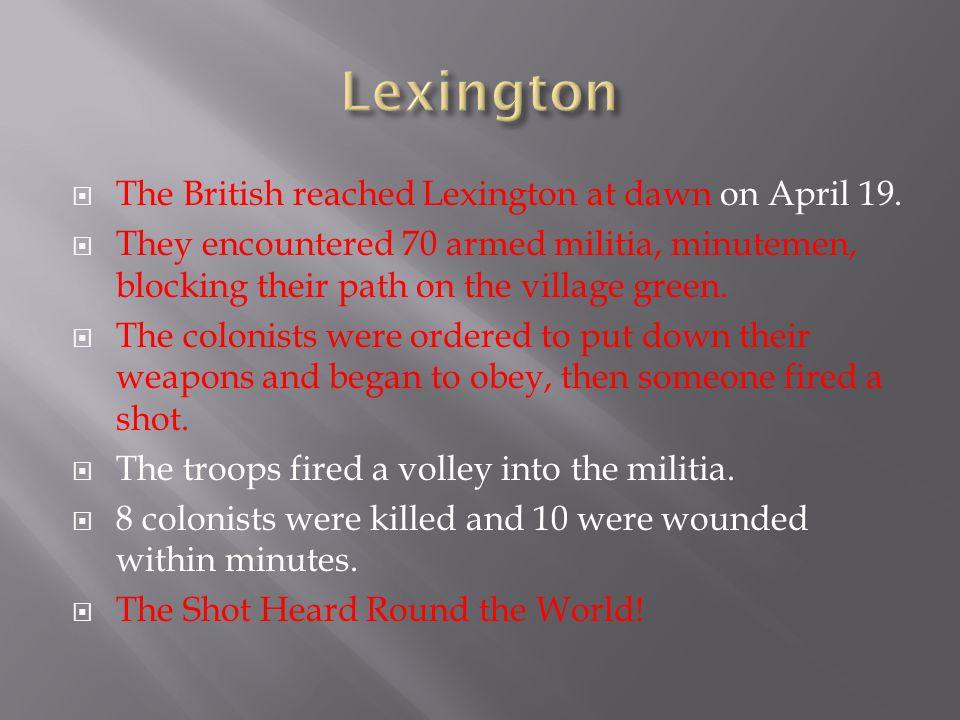 Lexington The British reached Lexington at dawn on April 19.