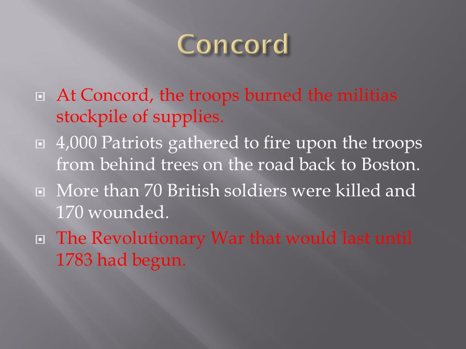 Concord At Concord, the troops burned the militias stockpile of supplies.