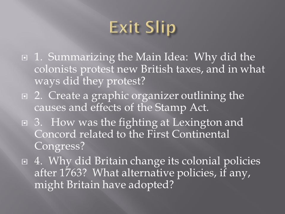 Exit Slip 1. Summarizing the Main Idea: Why did the colonists protest new British taxes, and in what ways did they protest
