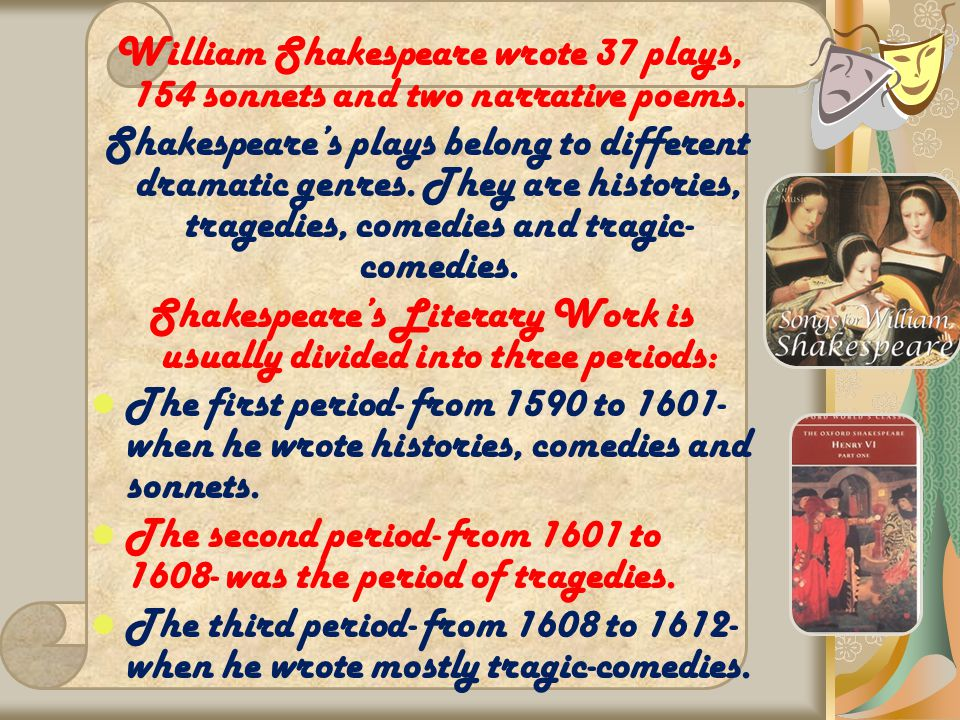 Shakespeare's Literary Work is usually divided into three periods: