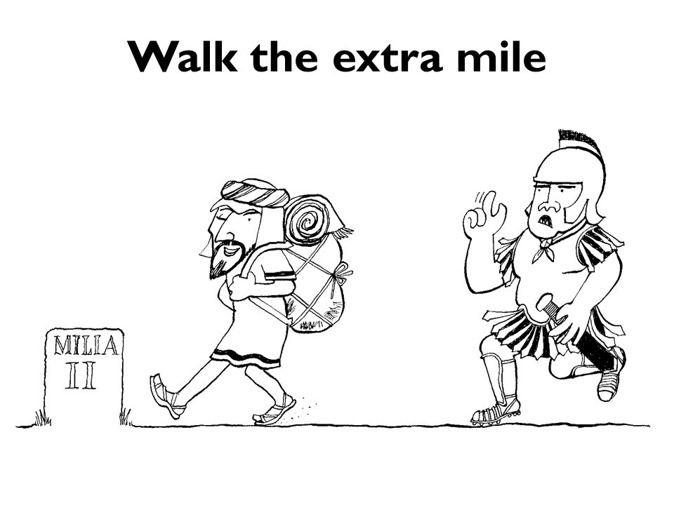 Walk the extra mile
