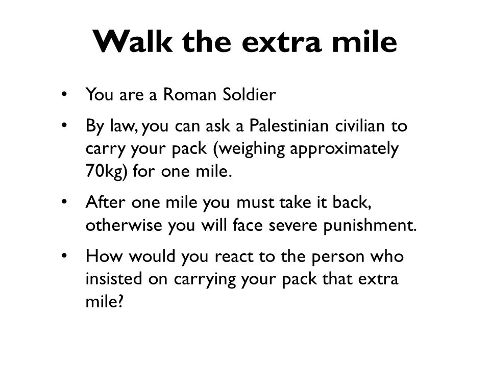 Walk the extra mile You are a Roman Soldier