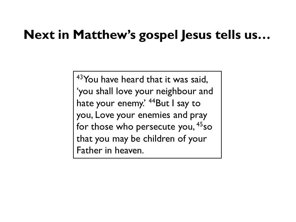 Next in Matthew's gospel Jesus tells us…