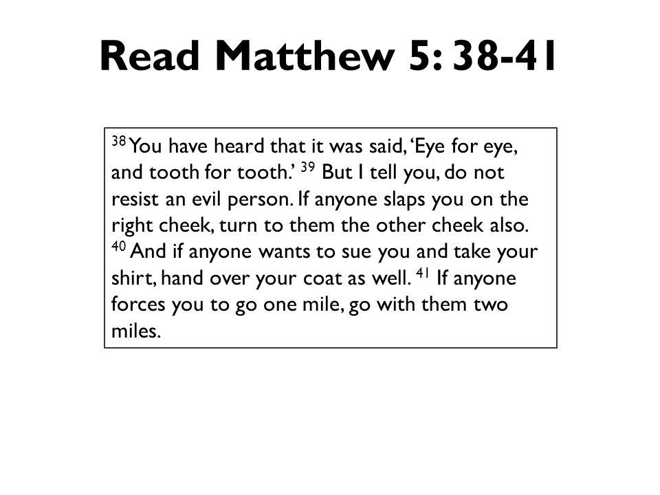 Read Matthew 5: 38-41