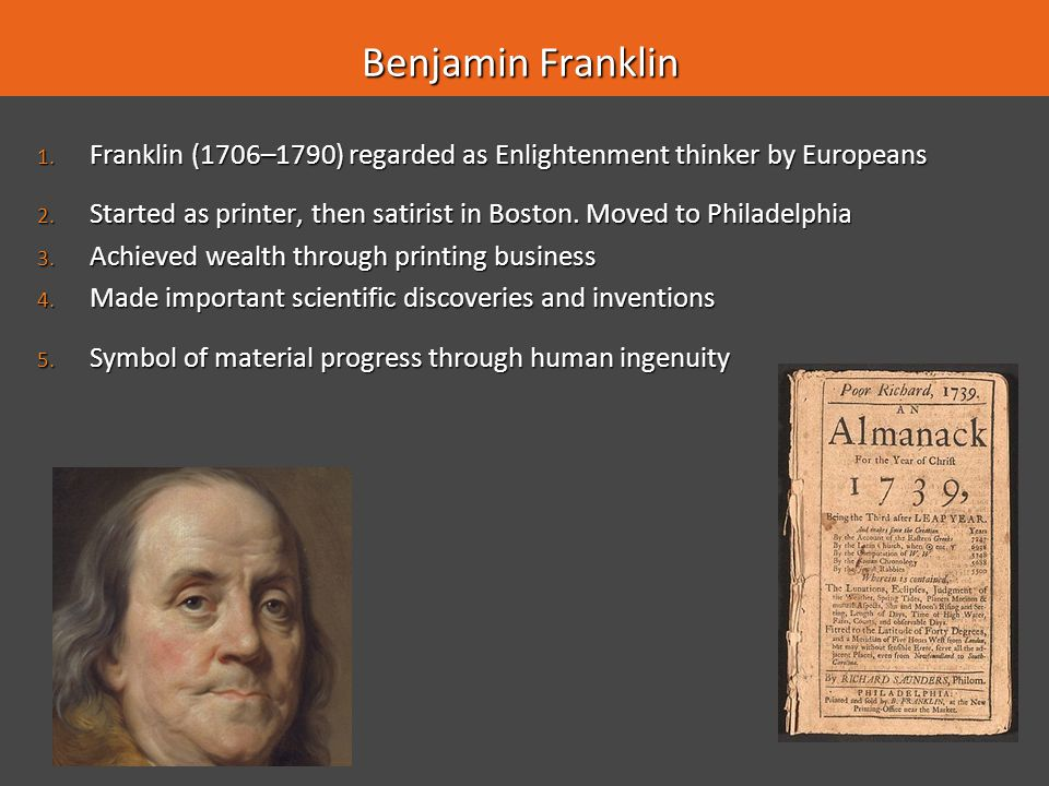 Benjamin Franklin Franklin (1706–1790) regarded as Enlightenment thinker by Europeans.