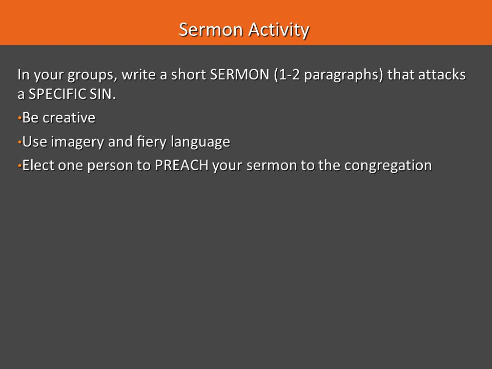 Sermon Activity In your groups, write a short SERMON (1-2 paragraphs) that attacks a SPECIFIC SIN. Be creative.