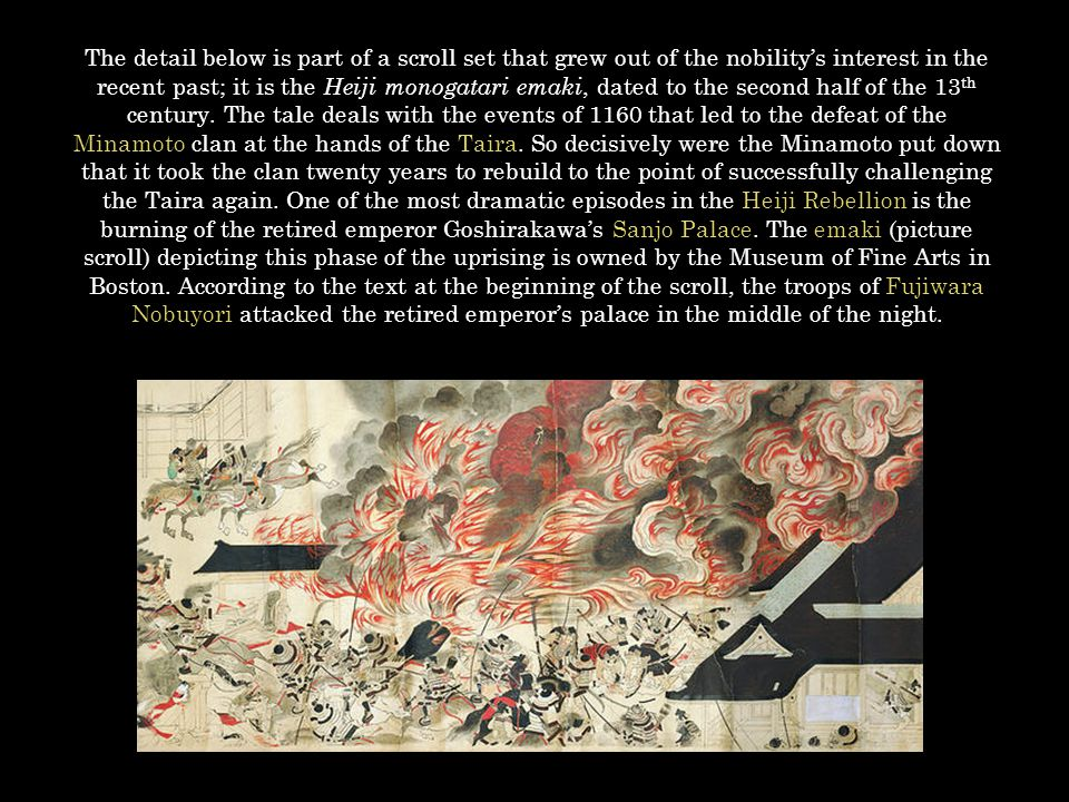 The detail below is part of a scroll set that grew out of the nobility's interest in the recent past; it is the Heiji monogatari emaki, dated to the second half of the 13th century.