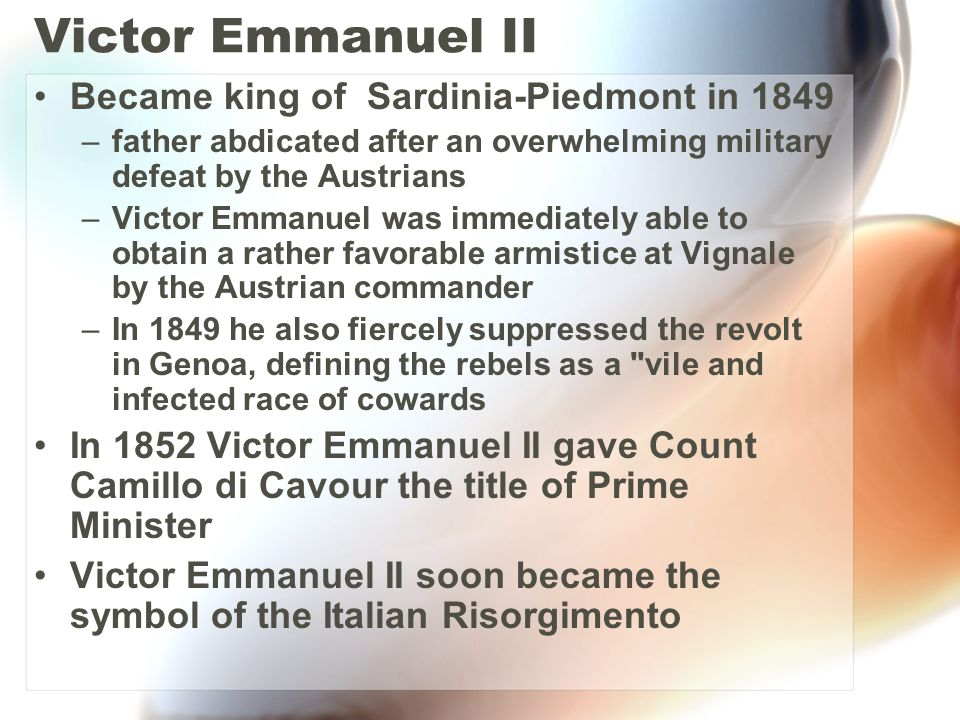 Victor Emmanuel II Became king of Sardinia-Piedmont in 1849