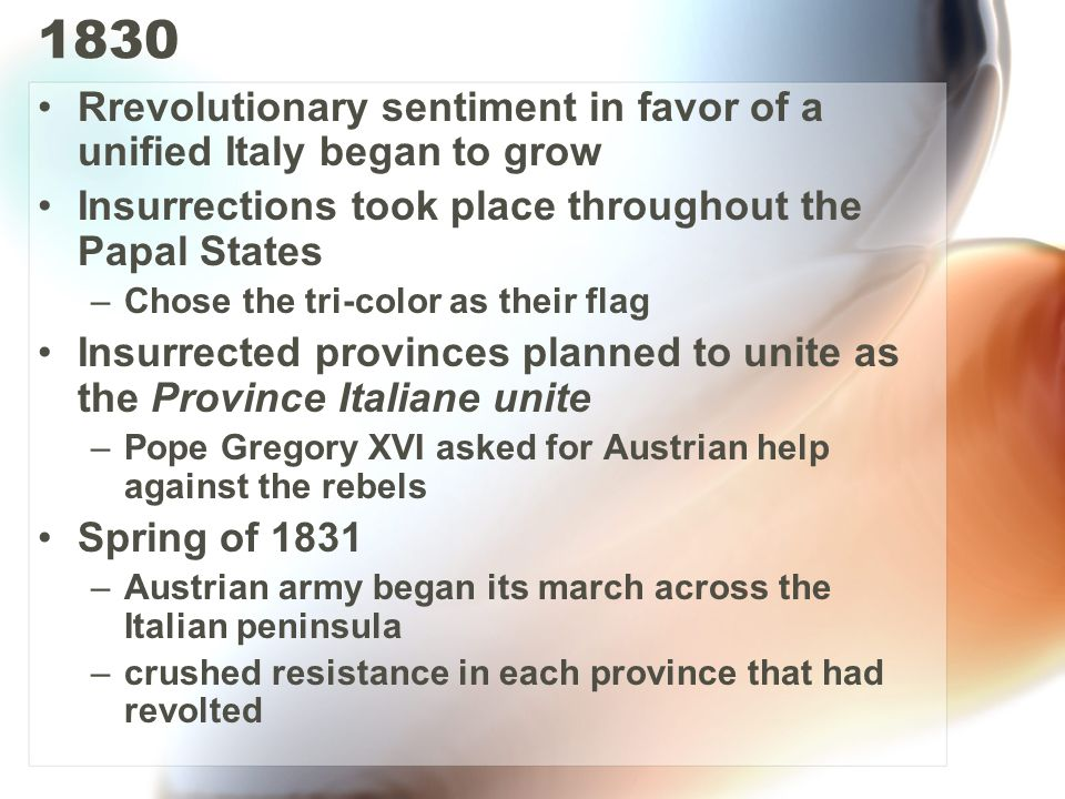 1830 Rrevolutionary sentiment in favor of a unified Italy began to grow. Insurrections took place throughout the Papal States.