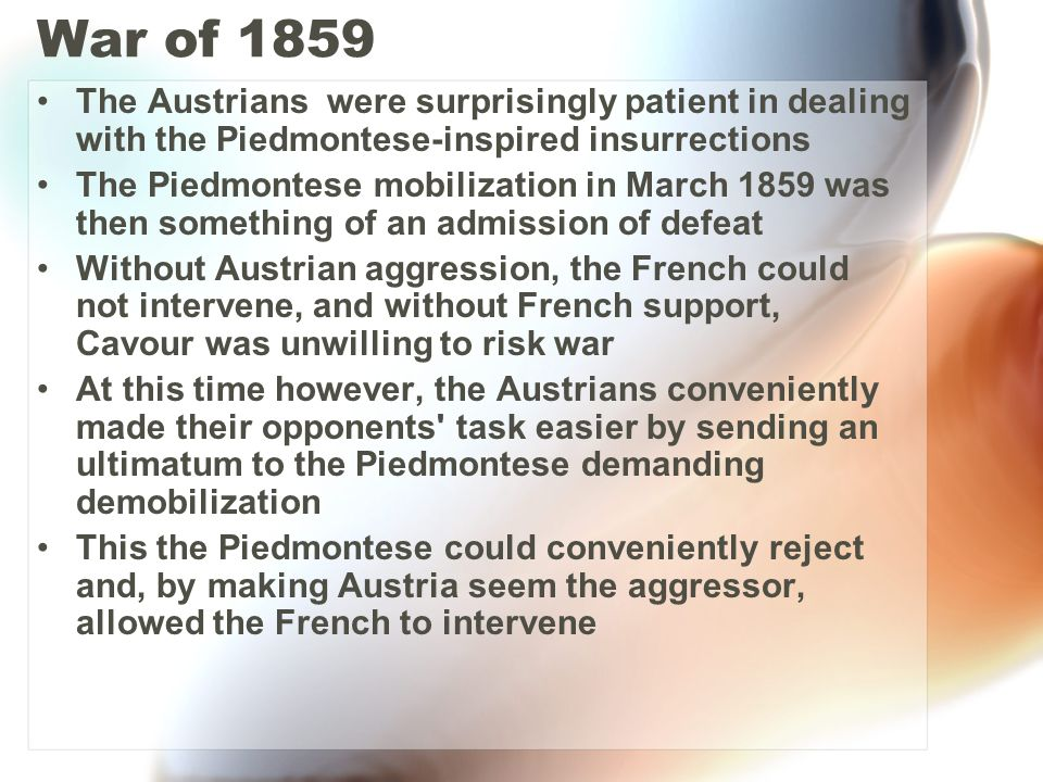 War of 1859 The Austrians were surprisingly patient in dealing with the Piedmontese-inspired insurrections.